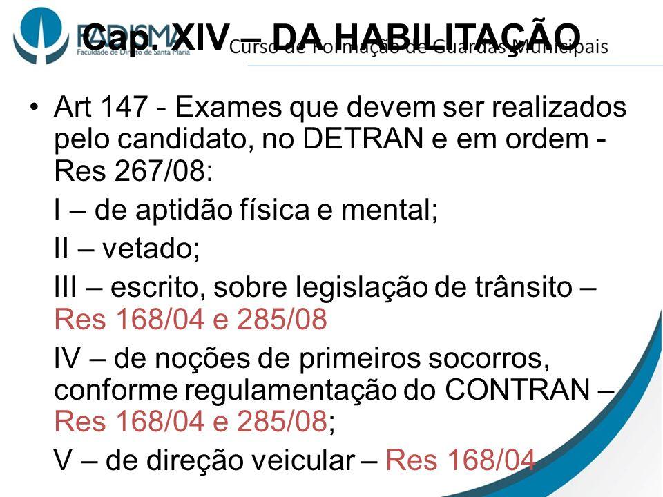Cap. XIV – DA HABILITAÇÃO Art 147 - Exames que devem ser realizados pelo candidato, no DETRAN e em ordem - Res 267/08: I – de aptidão física e mental;