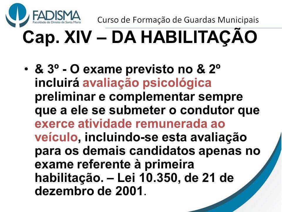 Cap. XIV – DA HABILITAÇÃO & 3º - O exame previsto no & 2º incluirá avaliação psicológica preliminar e complementar sempre que a ele se submeter o cond