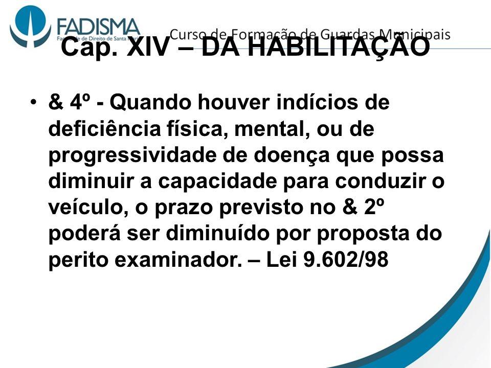 Cap. XIV – DA HABILITAÇÃO & 4º - Quando houver indícios de deficiência física, mental, ou de progressividade de doença que possa diminuir a capacidade