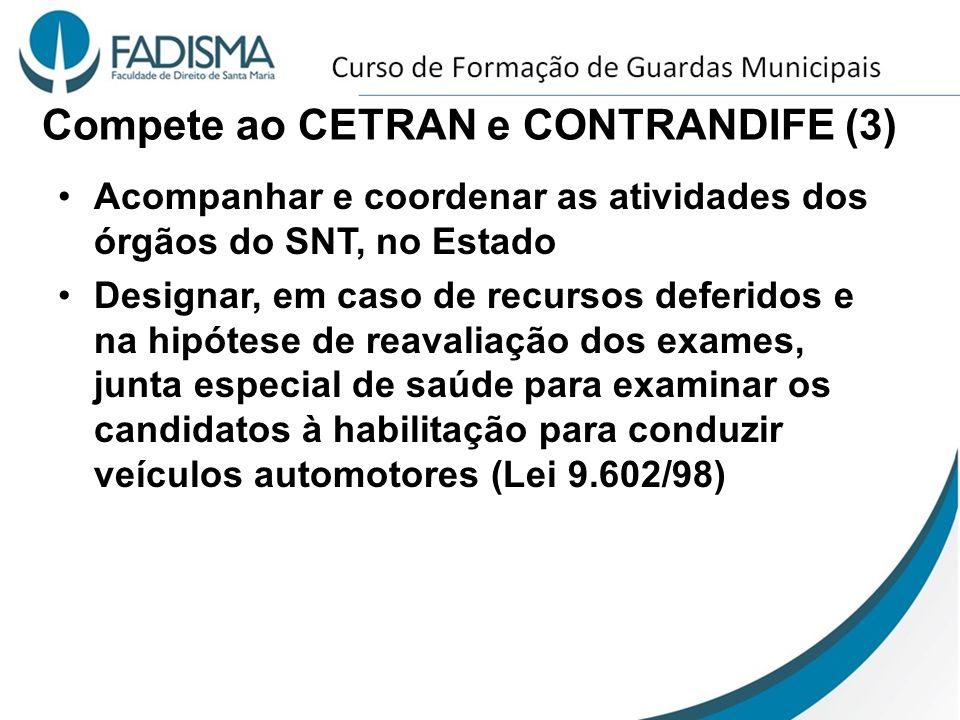 Compete ao CETRAN e CONTRANDIFE (3) Acompanhar e coordenar as atividades dos órgãos do SNT, no Estado Designar, em caso de recursos deferidos e na hip