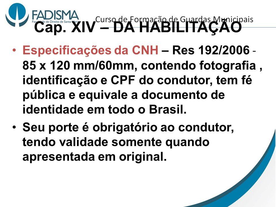 Cap. XIV – DA HABILITAÇÃO Especificações da CNH – Res 192/2006 - 85 x 120 mm/60mm, contendo fotografia, identificação e CPF do condutor, tem fé públic