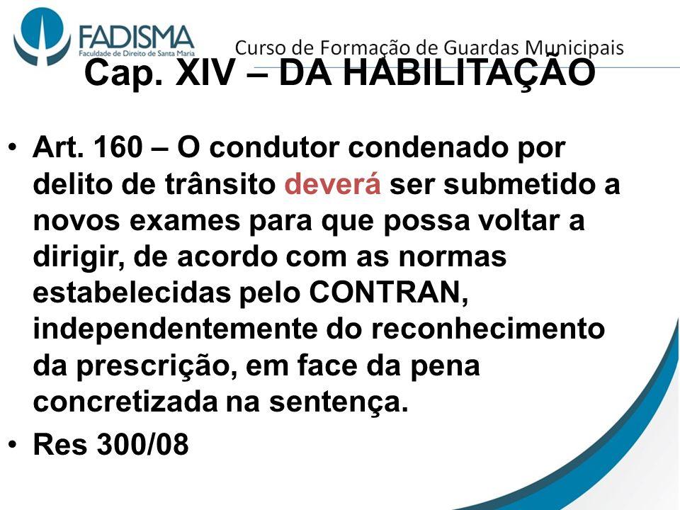 Cap. XIV – DA HABILITAÇÃO Art. 160 – O condutor condenado por delito de trânsito deverá ser submetido a novos exames para que possa voltar a dirigir,