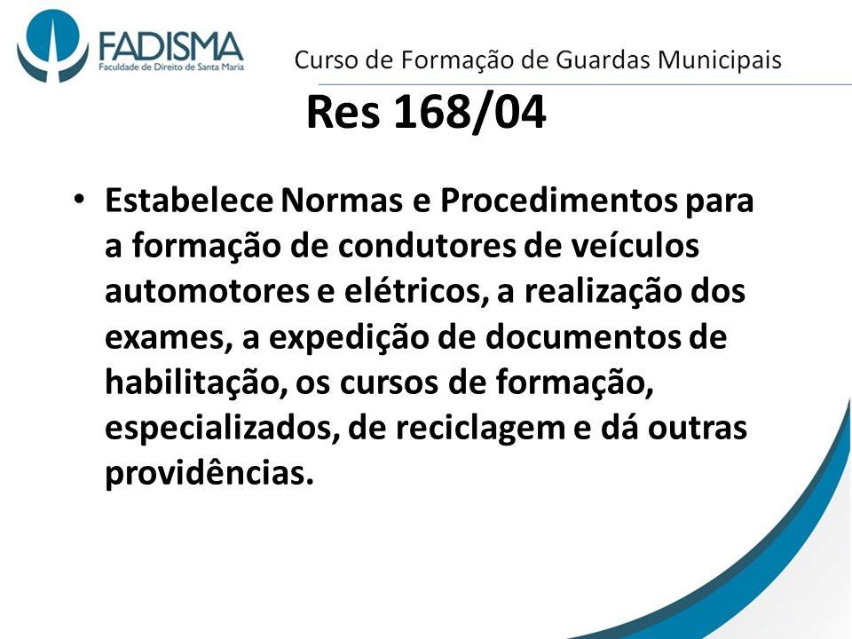 Res 168/04 Estabelece Normas e Procedimentos para a formação de condutores de veículos automotores e elétricos, a realização dos exames, a expedição d