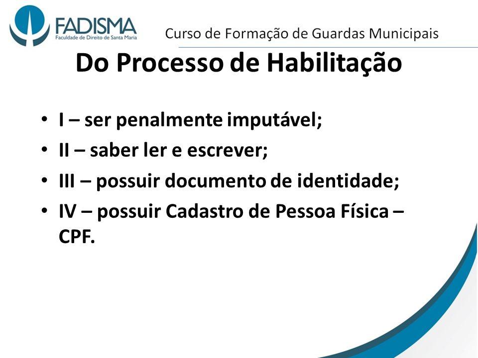 Do Processo de Habilitação I – ser penalmente imputável; II – saber ler e escrever; III – possuir documento de identidade; IV – possuir Cadastro de Pe