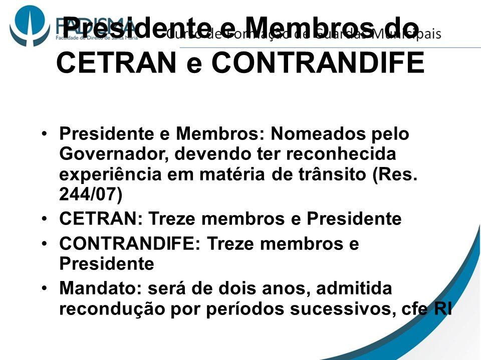 Presidente e Membros do CETRAN e CONTRANDIFE Presidente e Membros: Nomeados pelo Governador, devendo ter reconhecida experiência em matéria de trânsit
