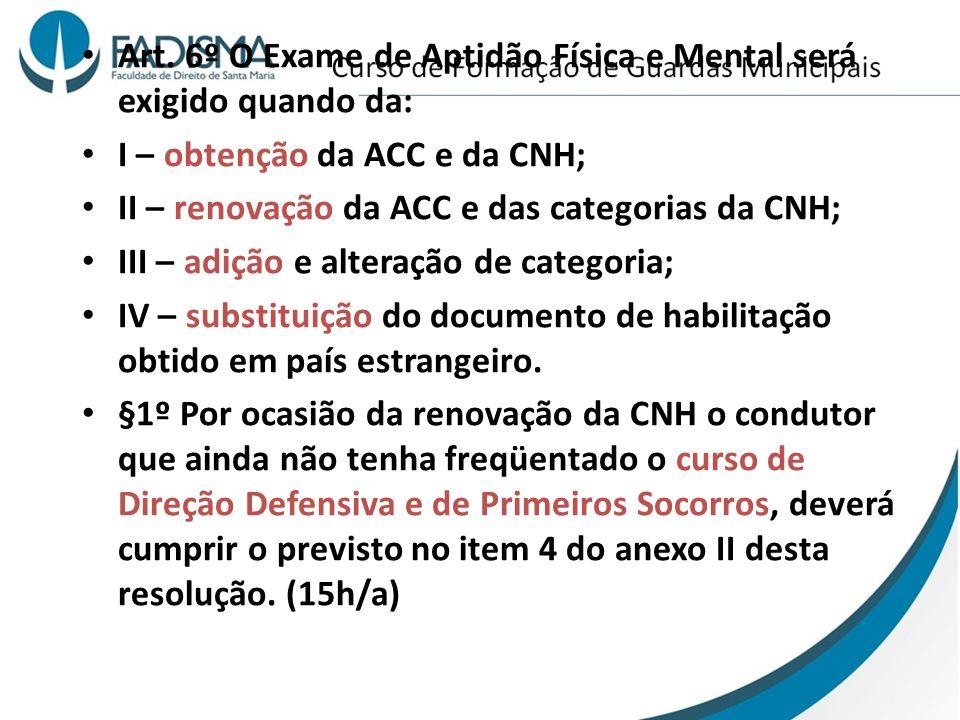Art. 6º O Exame de Aptidão Física e Mental será exigido quando da: I – obtenção da ACC e da CNH; II – renovação da ACC e das categorias da CNH; III –