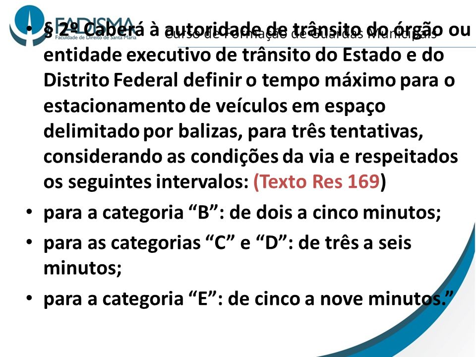 § 2º Caberá à autoridade de trânsito do órgão ou entidade executivo de trânsito do Estado e do Distrito Federal definir o tempo máximo para o estacion