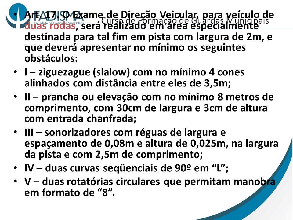 Art. 17. O Exame de Direção Veicular, para veículo de duas rodas, será realizado em área especialmente destinada para tal fim em pista com largura de