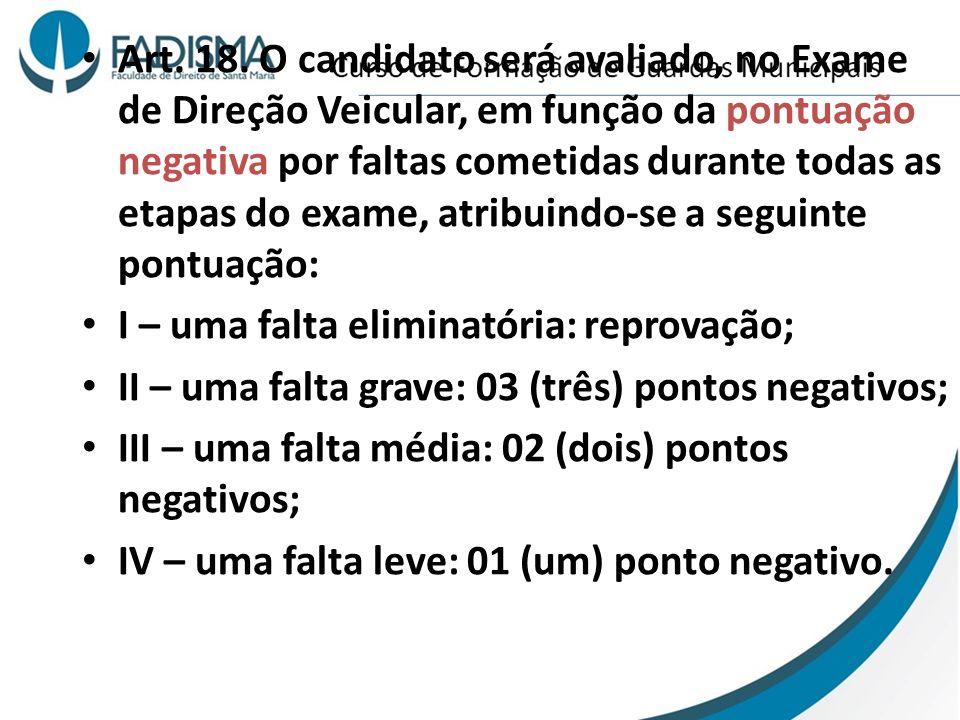 Art. 18. O candidato será avaliado, no Exame de Direção Veicular, em função da pontuação negativa por faltas cometidas durante todas as etapas do exam