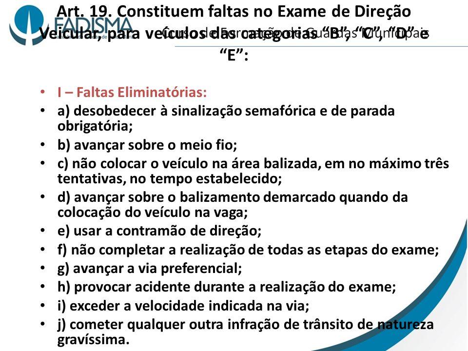 Art. 19. Constituem faltas no Exame de Direção Veicular, para veículos das categorias B, C, D e E: I – Faltas Eliminatórias: a) desobedecer à sinaliza