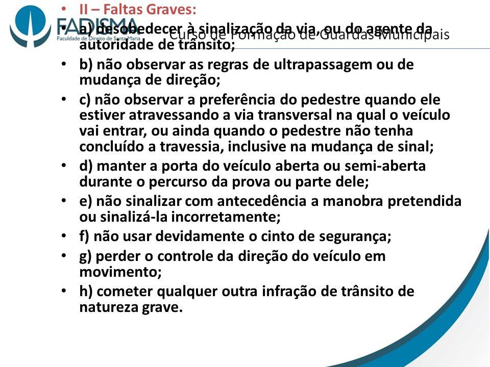 II – Faltas Graves: a) desobedecer à sinalização da via, ou do agente da autoridade de trânsito; b) não observar as regras de ultrapassagem ou de muda