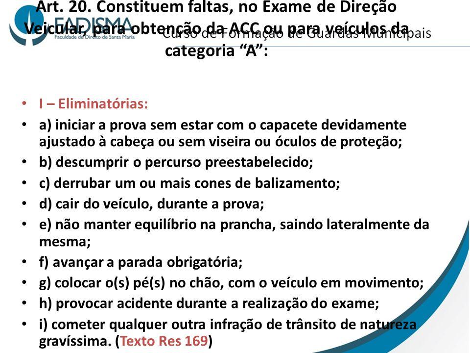 Art. 20. Constituem faltas, no Exame de Direção Veicular, para obtenção da ACC ou para veículos da categoria A: I – Eliminatórias: a) iniciar a prova