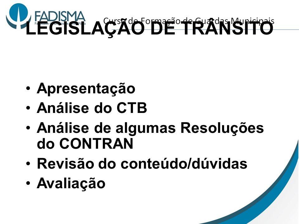LEGISLAÇÃO DE TRÂNSITO Apresentação Análise do CTB Análise de algumas Resoluções do CONTRAN Revisão do conteúdo/dúvidas Avaliação