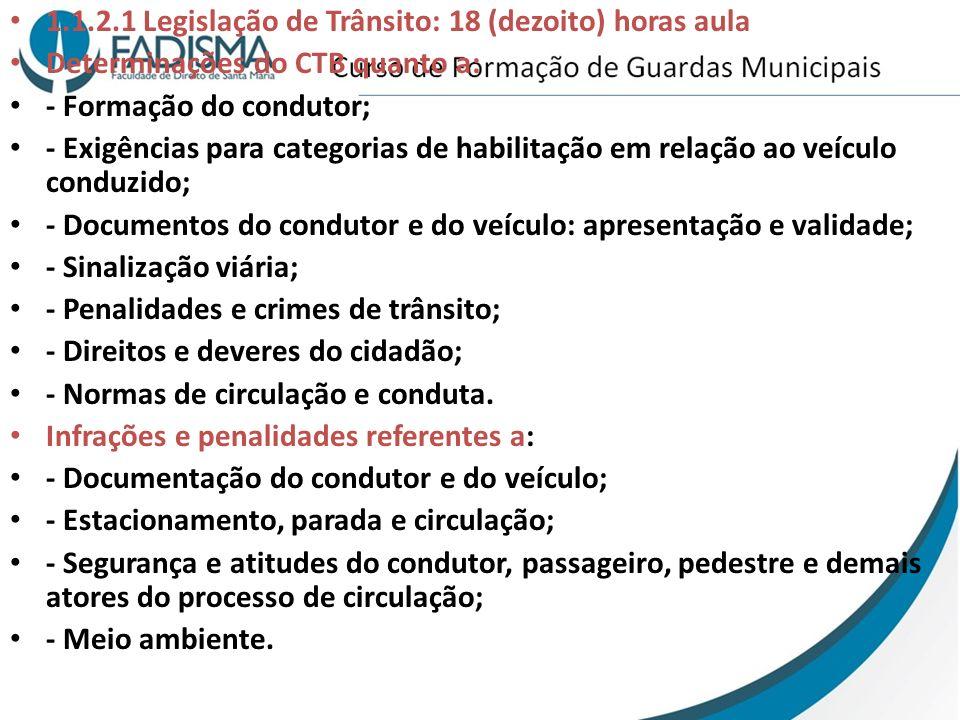 1.1.2.1 Legislação de Trânsito: 18 (dezoito) horas aula Determinações do CTB quanto a: - Formação do condutor; - Exigências para categorias de habilit