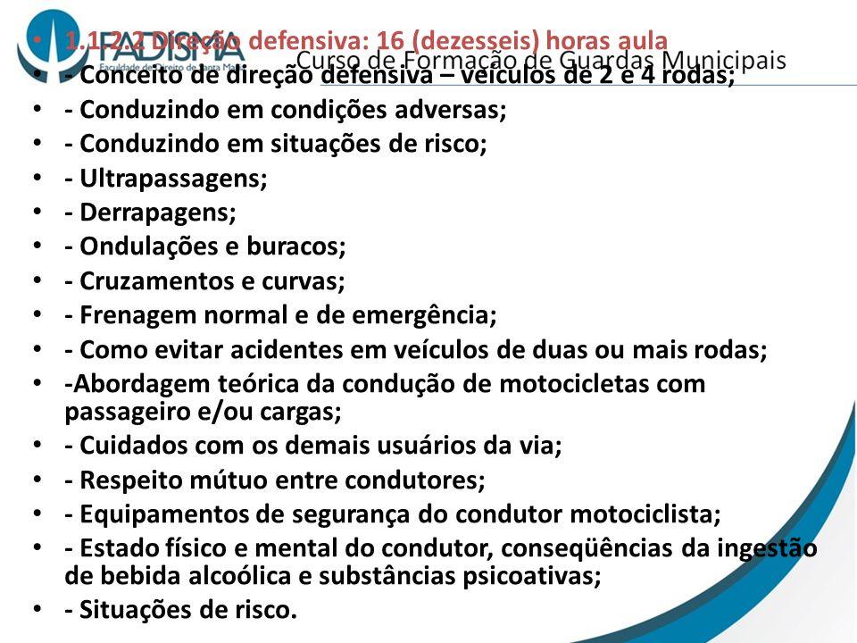 1.1.2.2 Direção defensiva: 16 (dezesseis) horas aula - Conceito de direção defensiva – veículos de 2 e 4 rodas; - Conduzindo em condições adversas; -