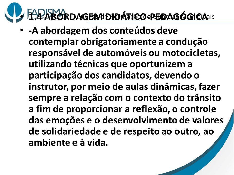 1.4 ABORDAGEM DIDÁTICO-PEDAGÓGICA -A abordagem dos conteúdos deve contemplar obrigatoriamente a condução responsável de automóveis ou motocicletas, ut