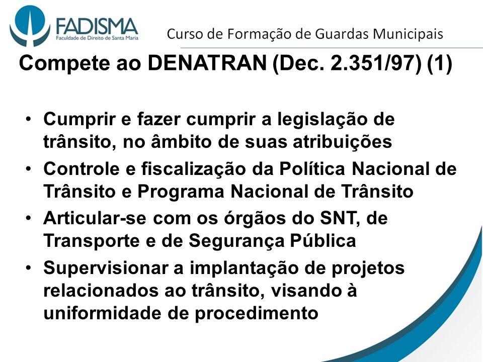 Compete ao DENATRAN (Dec. 2.351/97) (1) Cumprir e fazer cumprir a legislação de trânsito, no âmbito de suas atribuições Controle e fiscalização da Pol