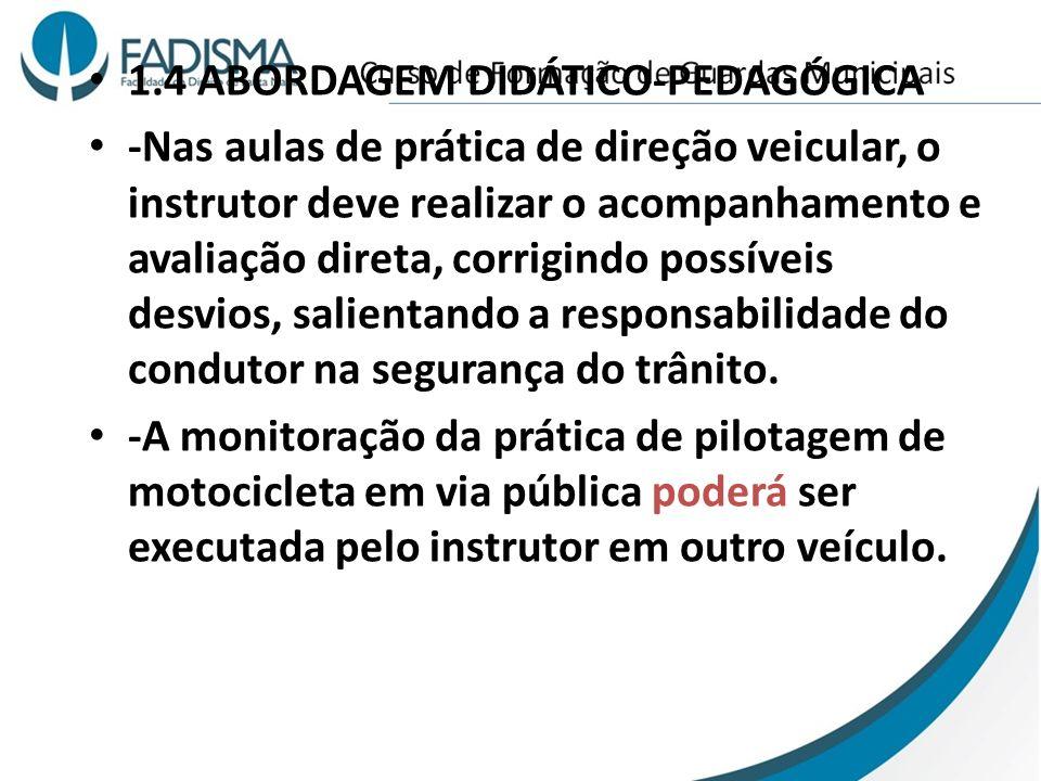 1.4 ABORDAGEM DIDÁTICO-PEDAGÓGICA -Nas aulas de prática de direção veicular, o instrutor deve realizar o acompanhamento e avaliação direta, corrigindo