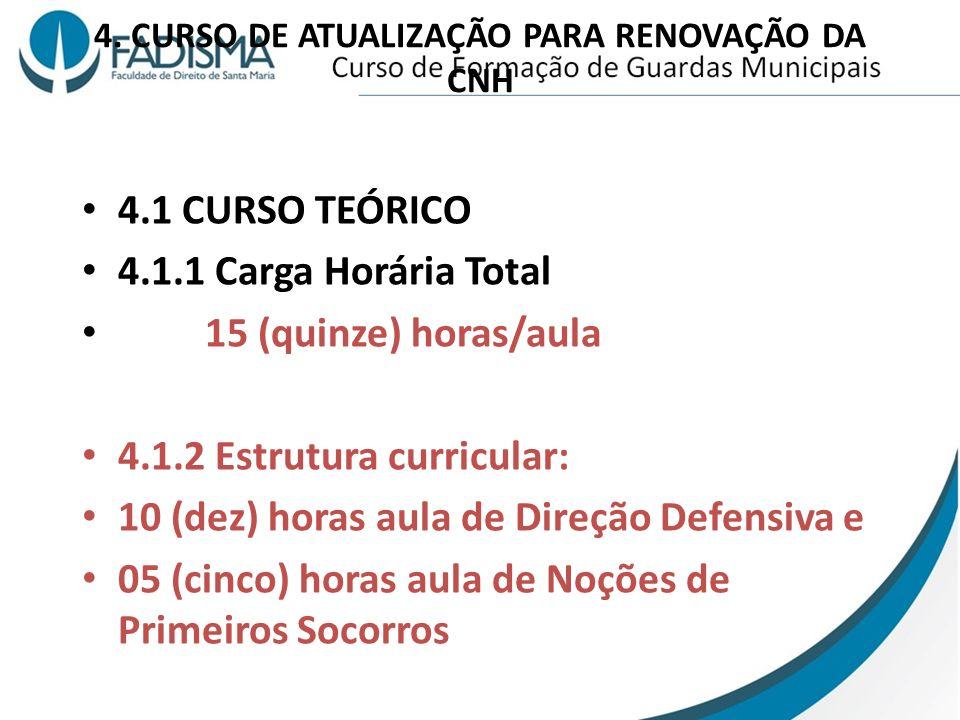 4. CURSO DE ATUALIZAÇÃO PARA RENOVAÇÃO DA CNH 4.1 CURSO TEÓRICO 4.1.1 Carga Horária Total 15 (quinze) horas/aula 4.1.2 Estrutura curricular: 10 (dez)
