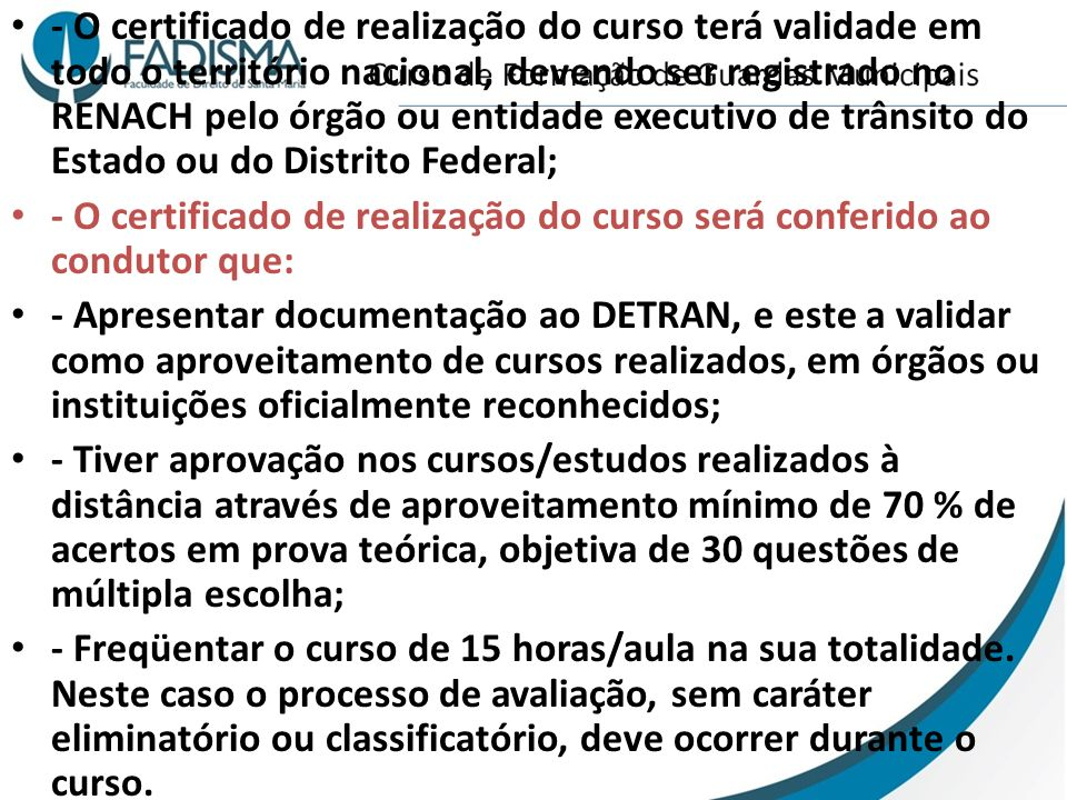 - O certificado de realização do curso terá validade em todo o território nacional, devendo ser registrado no RENACH pelo órgão ou entidade executivo