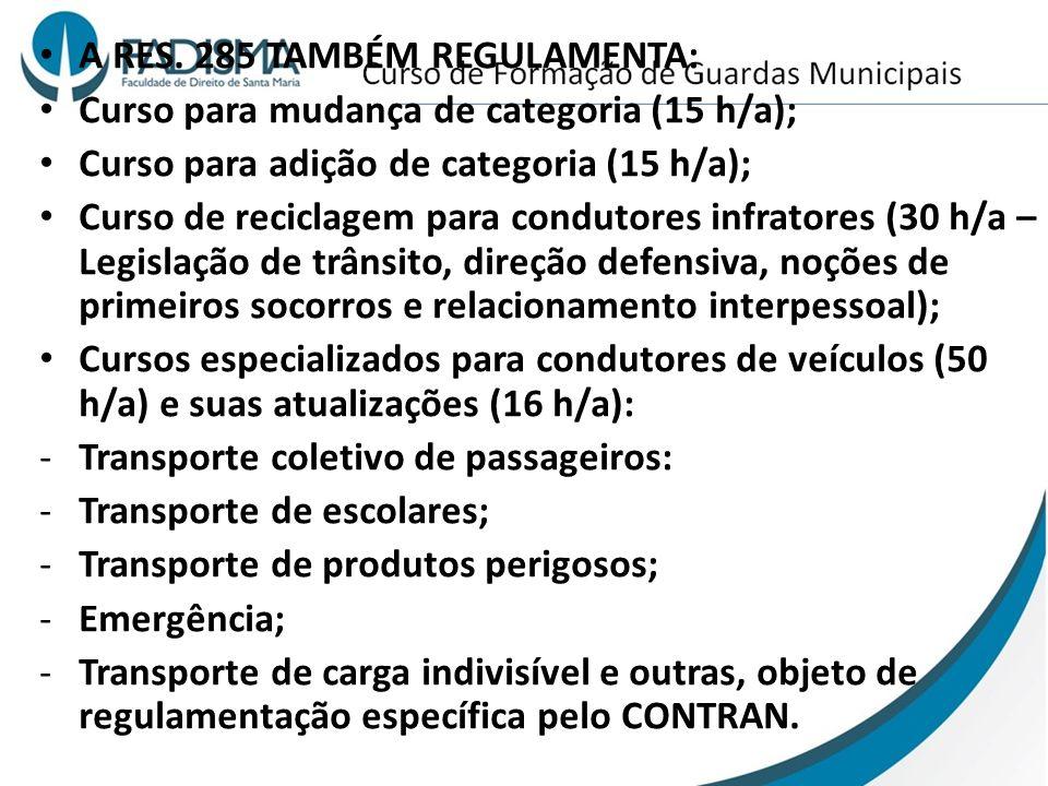 A RES. 285 TAMBÉM REGULAMENTA: Curso para mudança de categoria (15 h/a); Curso para adição de categoria (15 h/a); Curso de reciclagem para condutores