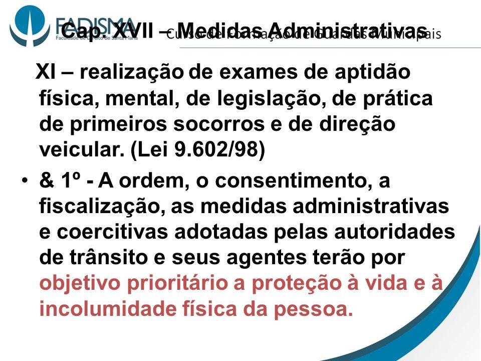 Cap. XVII – Medidas Administrativas XI – realização de exames de aptidão física, mental, de legislação, de prática de primeiros socorros e de direção