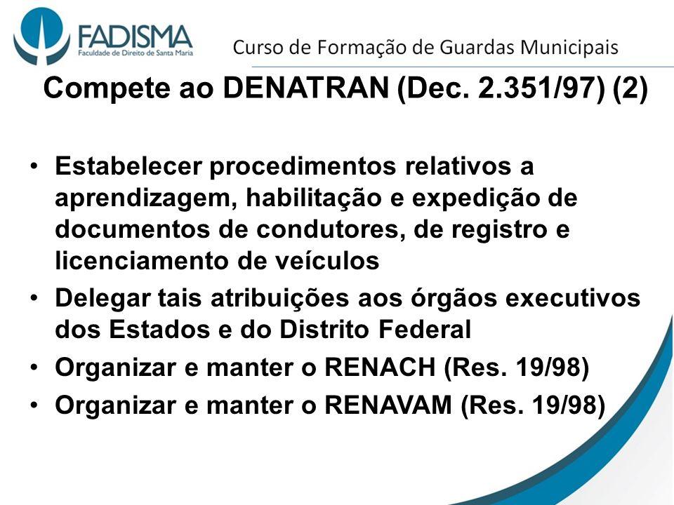Compete ao DENATRAN (Dec. 2.351/97) (2) Estabelecer procedimentos relativos a aprendizagem, habilitação e expedição de documentos de condutores, de re