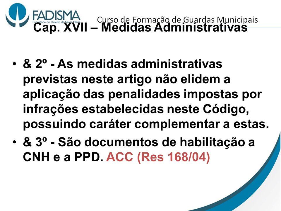 Cap. XVII – Medidas Administrativas & 2º - As medidas administrativas previstas neste artigo não elidem a aplicação das penalidades impostas por infra