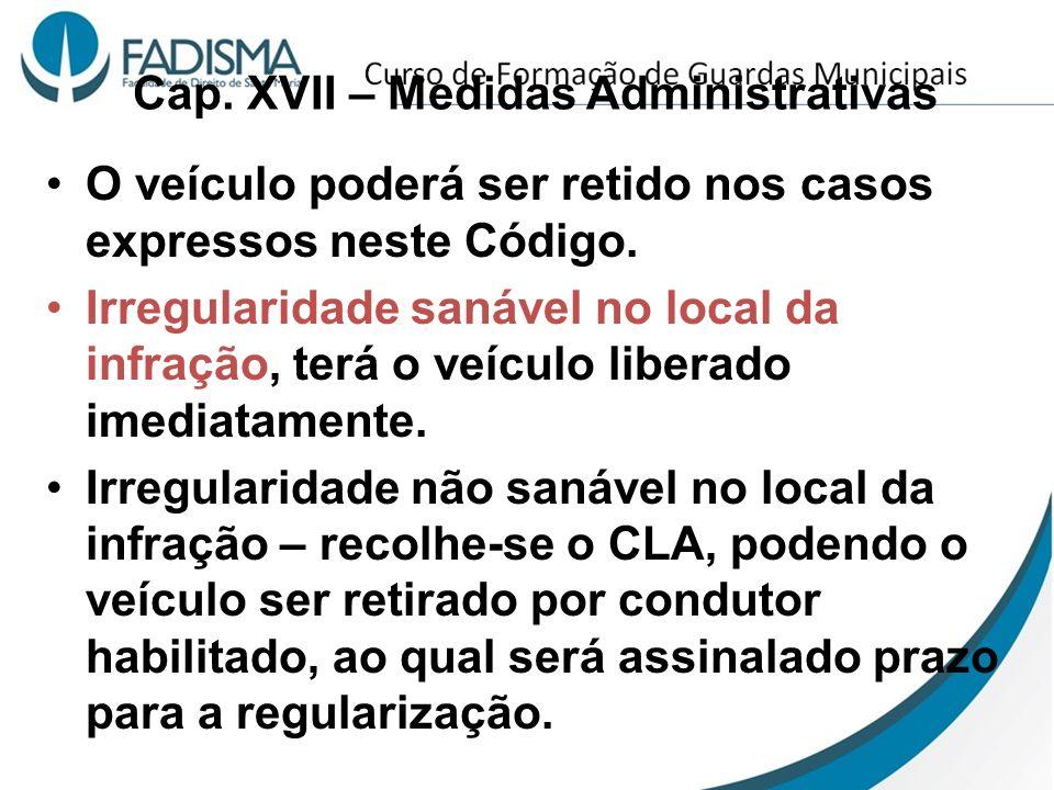 Cap. XVII – Medidas Administrativas O veículo poderá ser retido nos casos expressos neste Código. Irregularidade sanável no local da infração, terá o