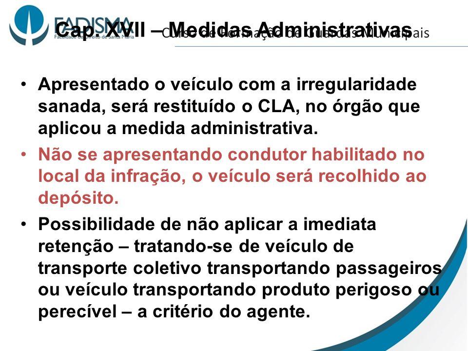 Cap. XVII – Medidas Administrativas Apresentado o veículo com a irregularidade sanada, será restituído o CLA, no órgão que aplicou a medida administra