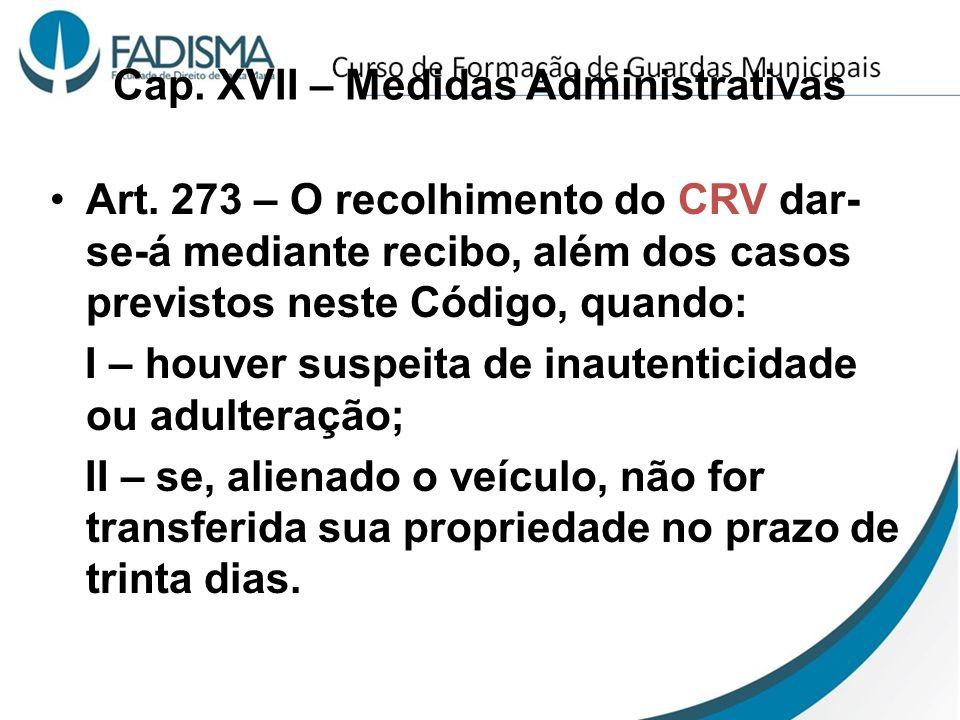 Cap. XVII – Medidas Administrativas Art. 273 – O recolhimento do CRV dar- se-á mediante recibo, além dos casos previstos neste Código, quando: I – hou