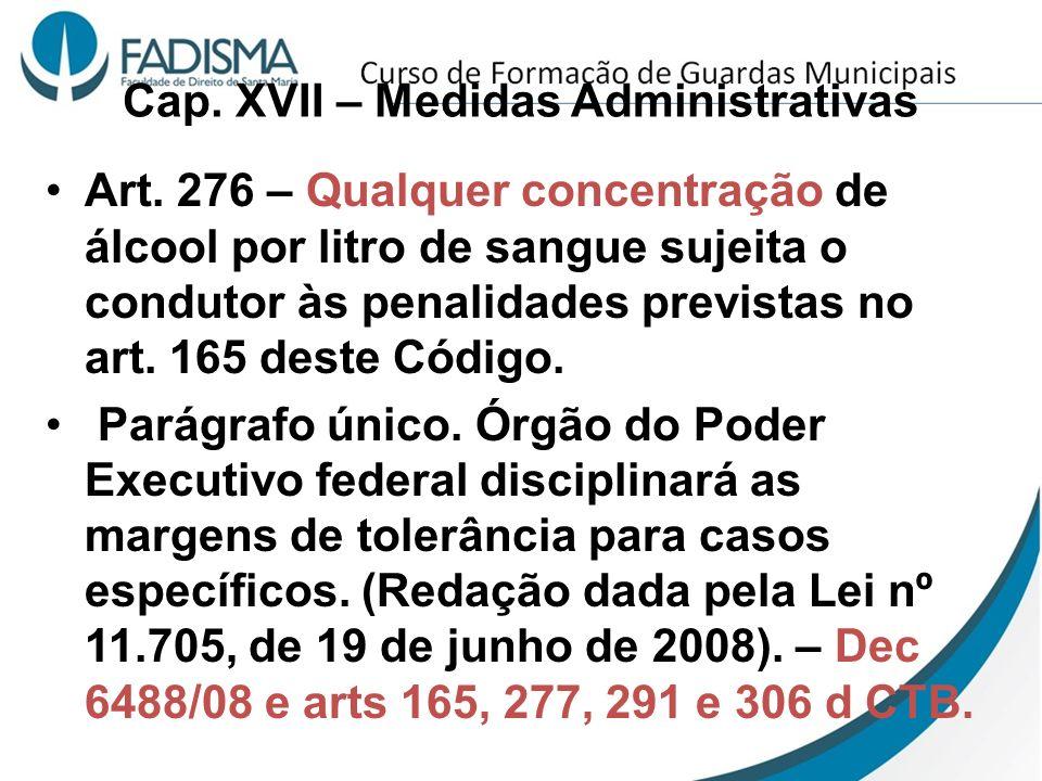 Cap. XVII – Medidas Administrativas Art. 276 – Qualquer concentração de álcool por litro de sangue sujeita o condutor às penalidades previstas no art.
