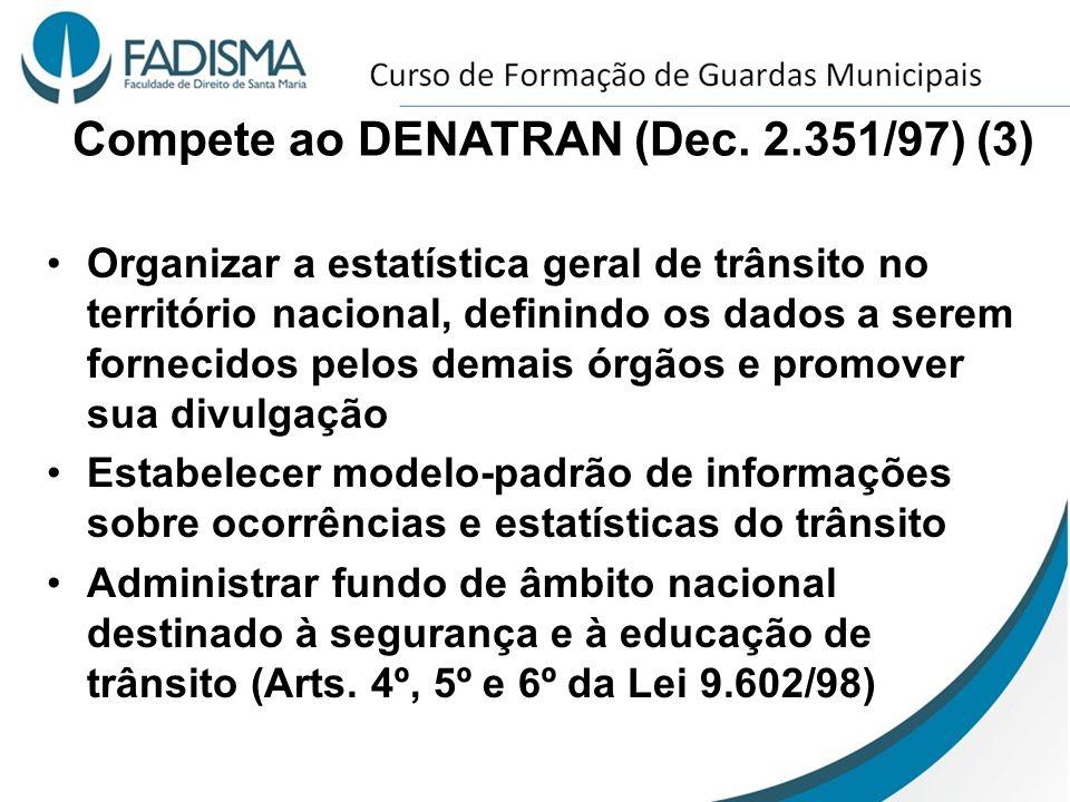 Compete ao DENATRAN (Dec. 2.351/97) (3) Organizar a estatística geral de trânsito no território nacional, definindo os dados a serem fornecidos pelos
