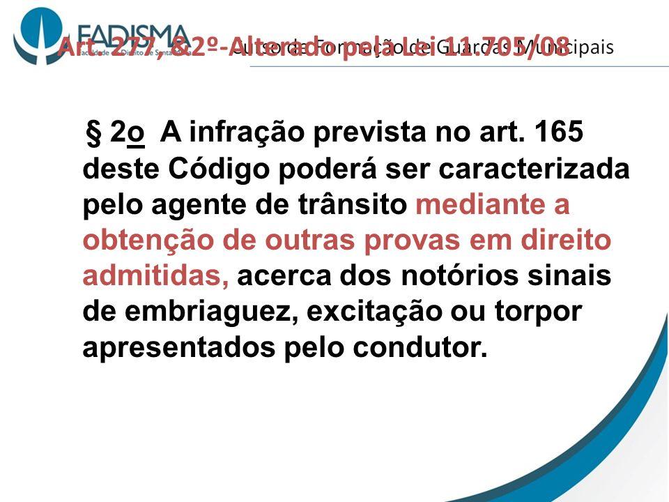 Art. 277, &2º-Alterado pela Lei 11.705/08 § 2o A infração prevista no art. 165 deste Código poderá ser caracterizada pelo agente de trânsito mediante