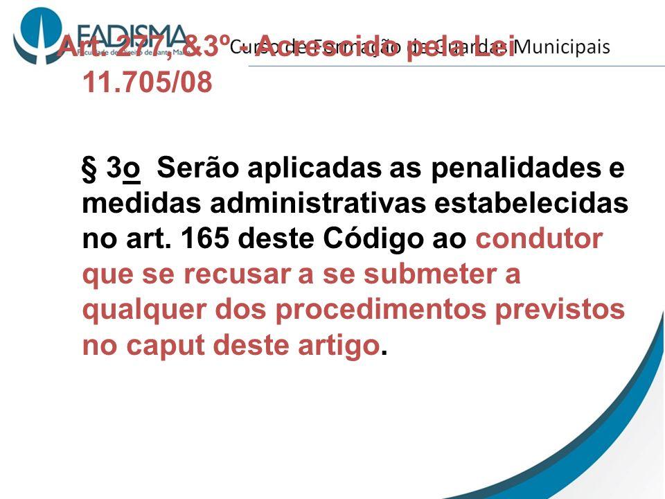 Art. 277, &3º - Acrescido pela Lei 11.705/08 § 3o Serão aplicadas as penalidades e medidas administrativas estabelecidas no art. 165 deste Código ao c