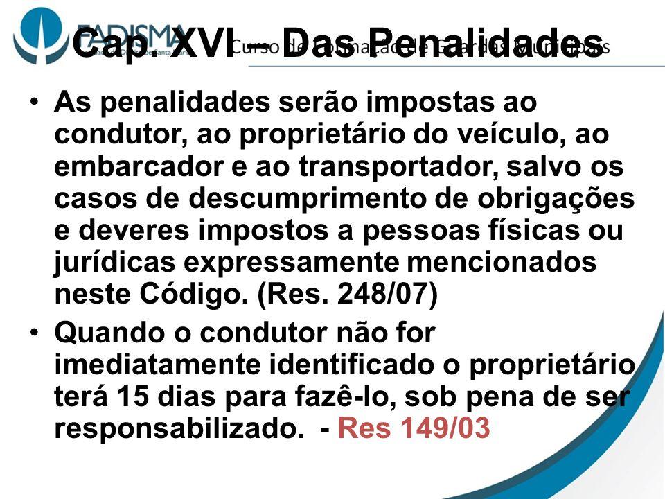 Cap. XVI – Das Penalidades As penalidades serão impostas ao condutor, ao proprietário do veículo, ao embarcador e ao transportador, salvo os casos de