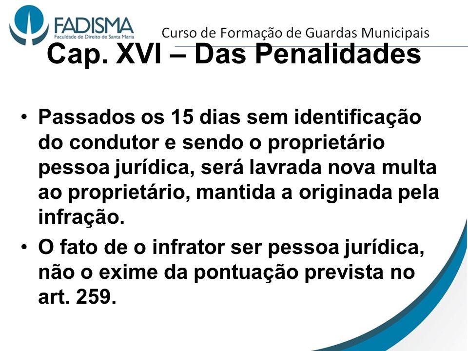 Cap. XVI – Das Penalidades Passados os 15 dias sem identificação do condutor e sendo o proprietário pessoa jurídica, será lavrada nova multa ao propri