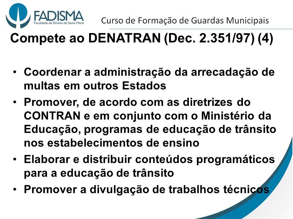 Compete ao DENATRAN (Dec. 2.351/97) (4) Coordenar a administração da arrecadação de multas em outros Estados Promover, de acordo com as diretrizes do