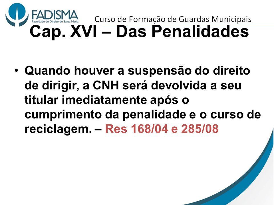 Cap. XVI – Das Penalidades Quando houver a suspensão do direito de dirigir, a CNH será devolvida a seu titular imediatamente após o cumprimento da pen