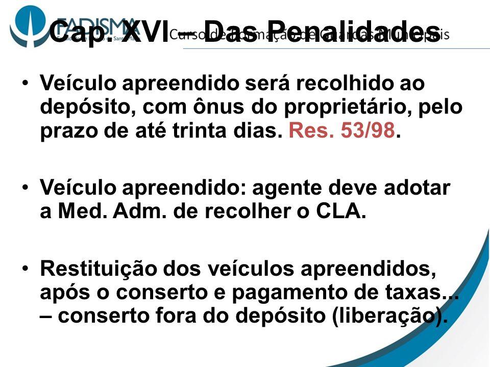 Cap. XVI – Das Penalidades Veículo apreendido será recolhido ao depósito, com ônus do proprietário, pelo prazo de até trinta dias. Res. 53/98. Veículo