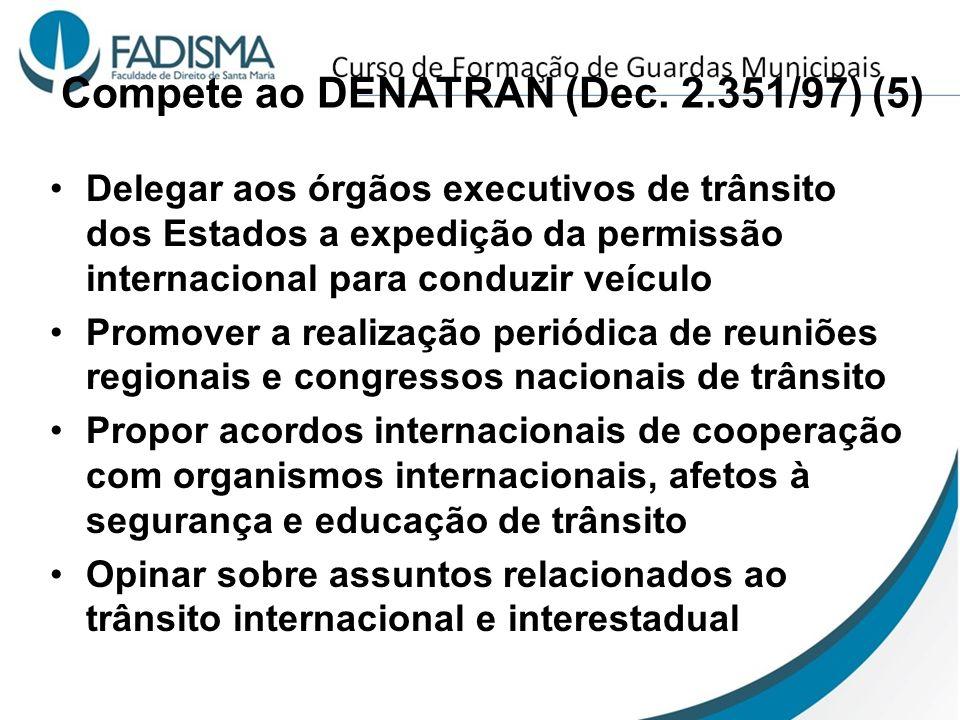 Compete ao DENATRAN (Dec. 2.351/97) (5) Delegar aos órgãos executivos de trânsito dos Estados a expedição da permissão internacional para conduzir veí