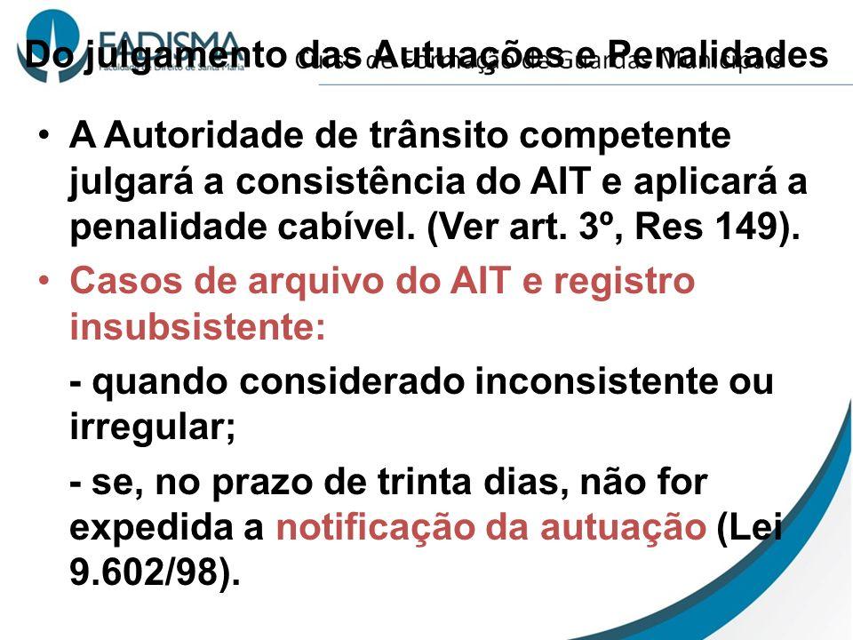 Do julgamento das Autuações e Penalidades A Autoridade de trânsito competente julgará a consistência do AIT e aplicará a penalidade cabível. (Ver art.