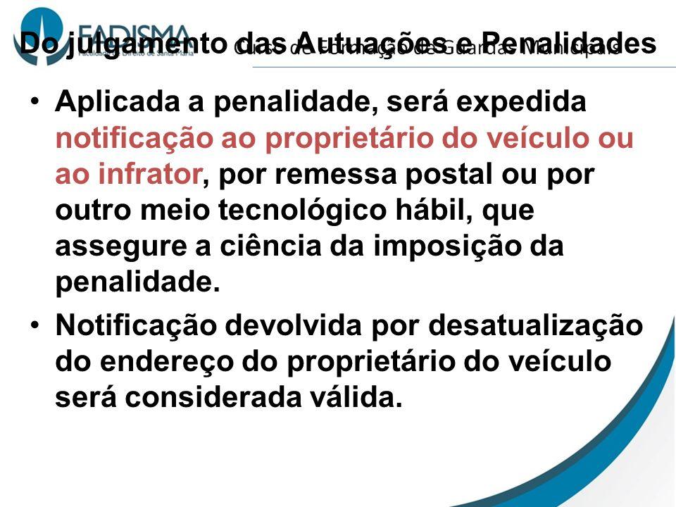 Do julgamento das Autuações e Penalidades Aplicada a penalidade, será expedida notificação ao proprietário do veículo ou ao infrator, por remessa post