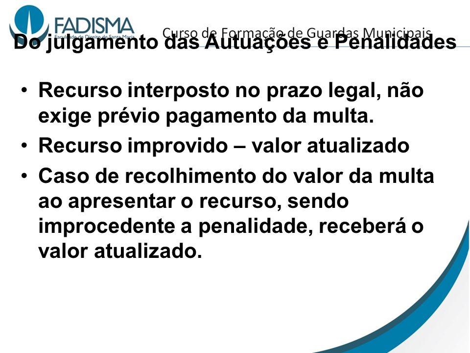 Do julgamento das Autuações e Penalidades Recurso interposto no prazo legal, não exige prévio pagamento da multa. Recurso improvido – valor atualizado
