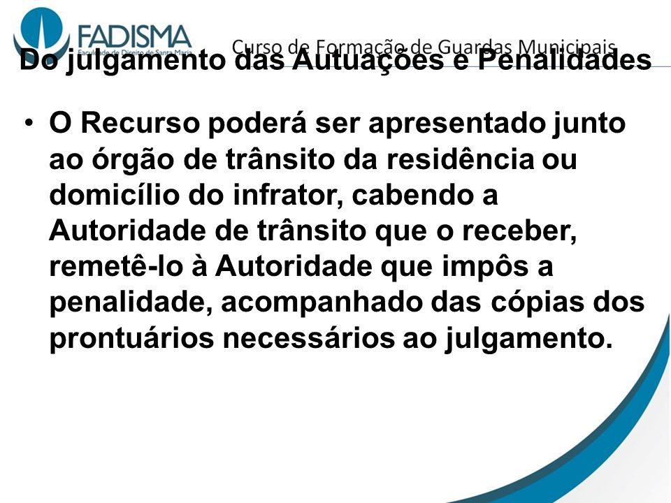 Do julgamento das Autuações e Penalidades O Recurso poderá ser apresentado junto ao órgão de trânsito da residência ou domicílio do infrator, cabendo