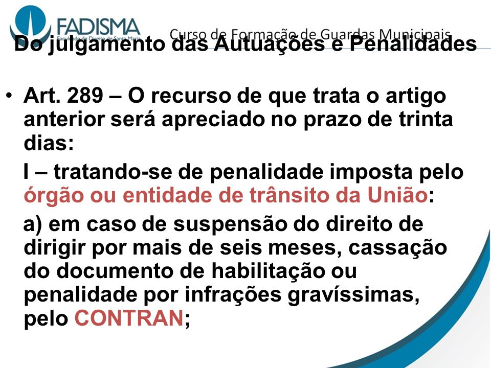 Do julgamento das Autuações e Penalidades Art. 289 – O recurso de que trata o artigo anterior será apreciado no prazo de trinta dias: I – tratando-se