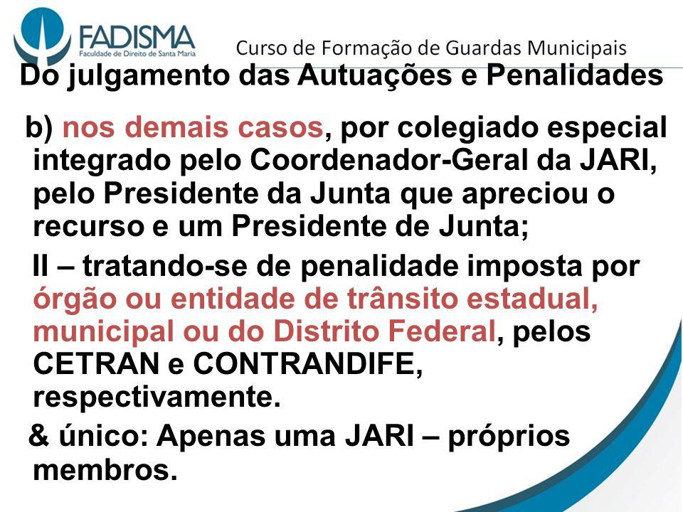 Do julgamento das Autuações e Penalidades b) nos demais casos, por colegiado especial integrado pelo Coordenador-Geral da JARI, pelo Presidente da Jun