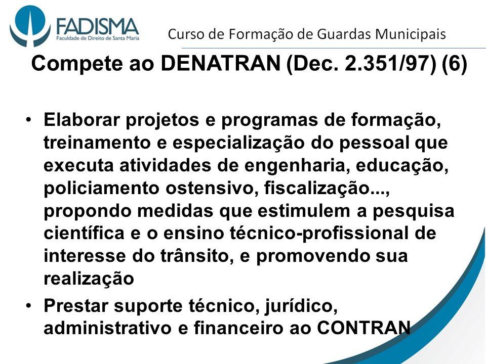Compete ao DENATRAN (Dec. 2.351/97) (6) Elaborar projetos e programas de formação, treinamento e especialização do pessoal que executa atividades de e
