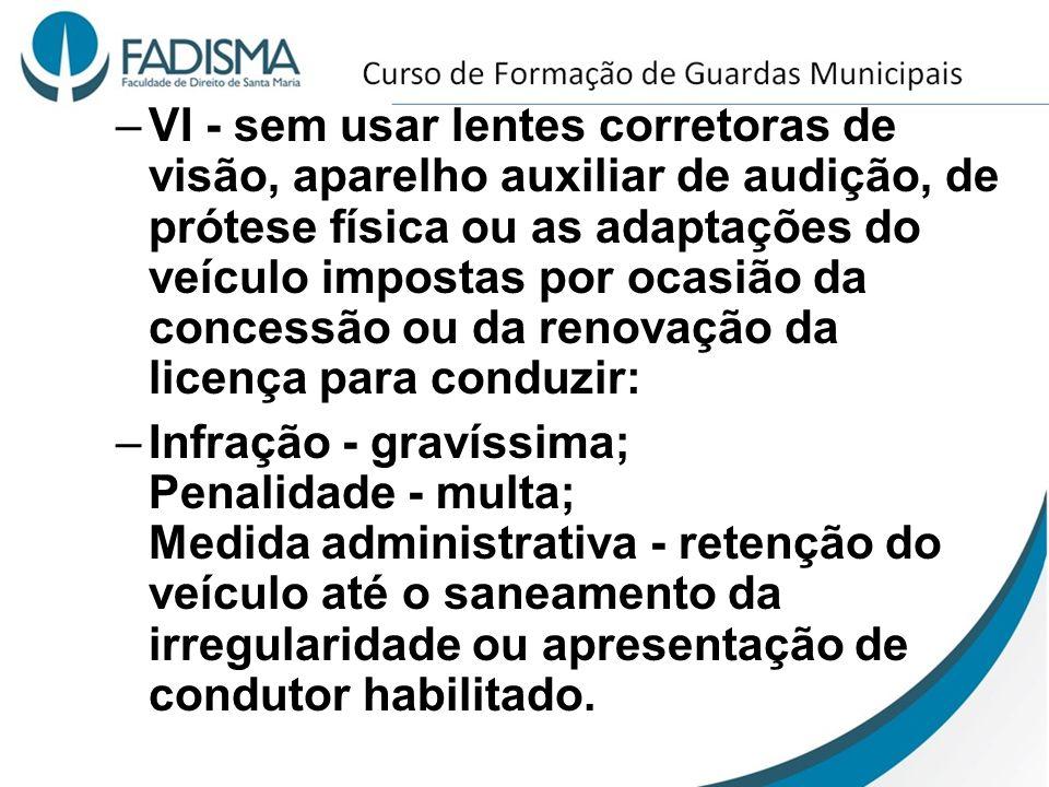 –VI - sem usar lentes corretoras de visão, aparelho auxiliar de audição, de prótese física ou as adaptações do veículo impostas por ocasião da concess
