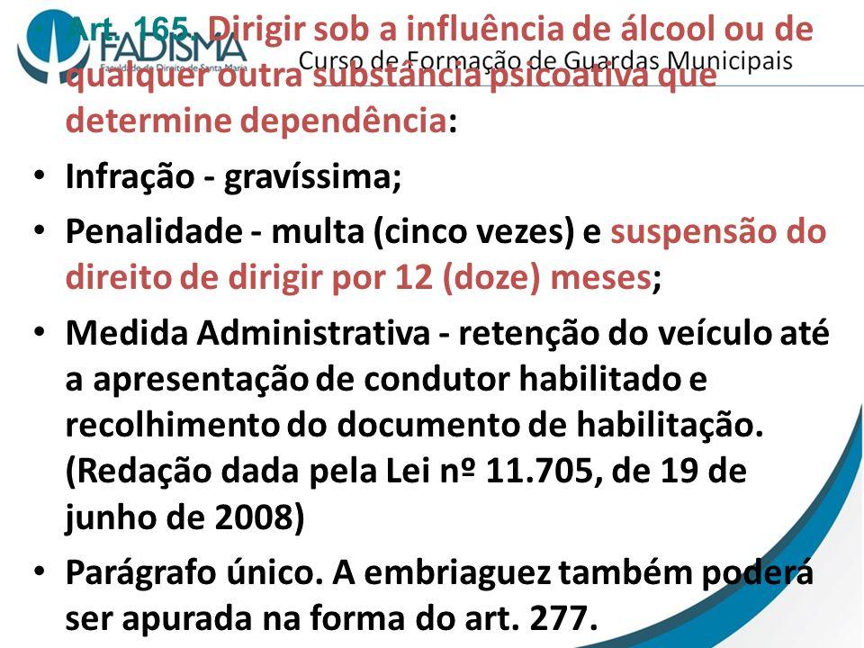 Art. 165. Dirigir sob a influência de álcool ou de qualquer outra substância psicoativa que determine dependência: Infração - gravíssima; Penalidade -